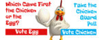 ChickenGuard Poll_which came first the chicken or the egg